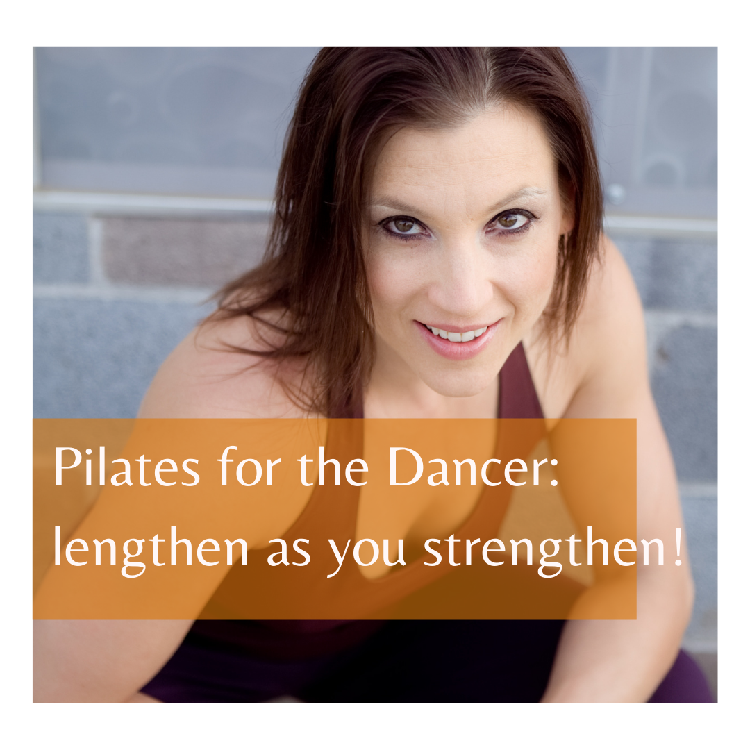 Pilates for the Dancer: lengthen as you strengthen! (Dani)