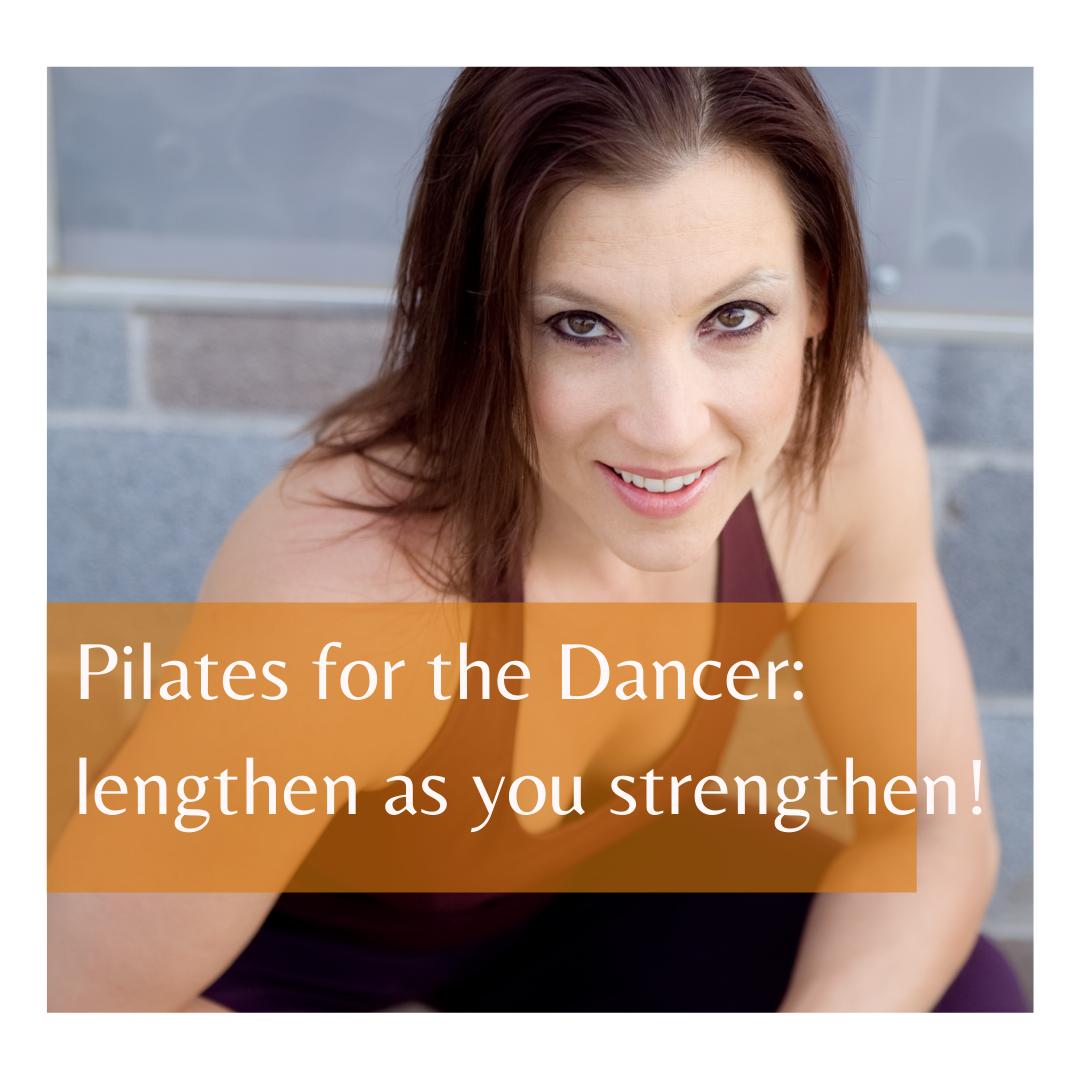 Pilates for the Dancer: lengthen as you strengthen! (Dani)